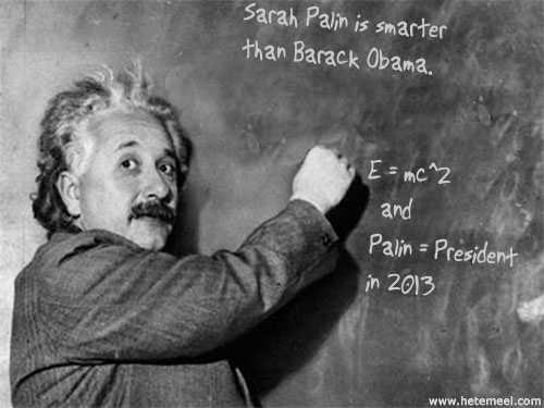 Einstein proves Sarah Palin is smarter than Barack Obama.
